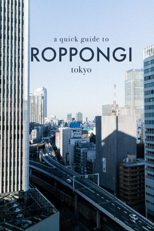 A Quick Guide to Roppongi, Tokyo / Japan Travel Diary & Guide by Alice M. Huynh - iHeartAlice.com / Travel & Lifestyleblog